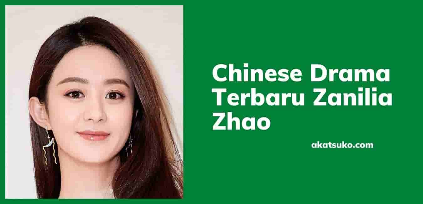 Chinese Drama Terbaru Zanilia Zhao